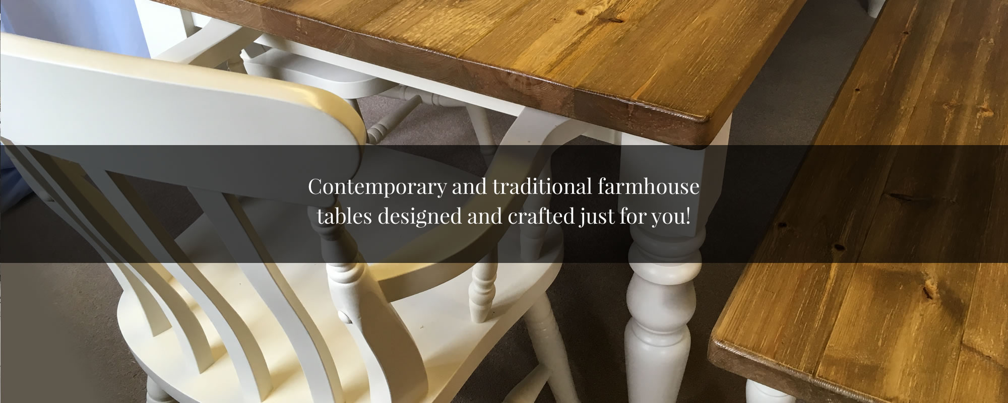 Contemporary and traditional farmhouse tables designed and crafted just for you!